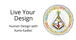 Live Your Design : Human Design with Karla Kadlec @ online